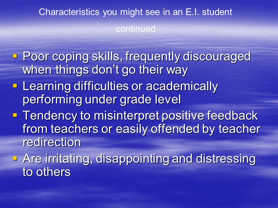 Characteristics you might see in an E.I. student