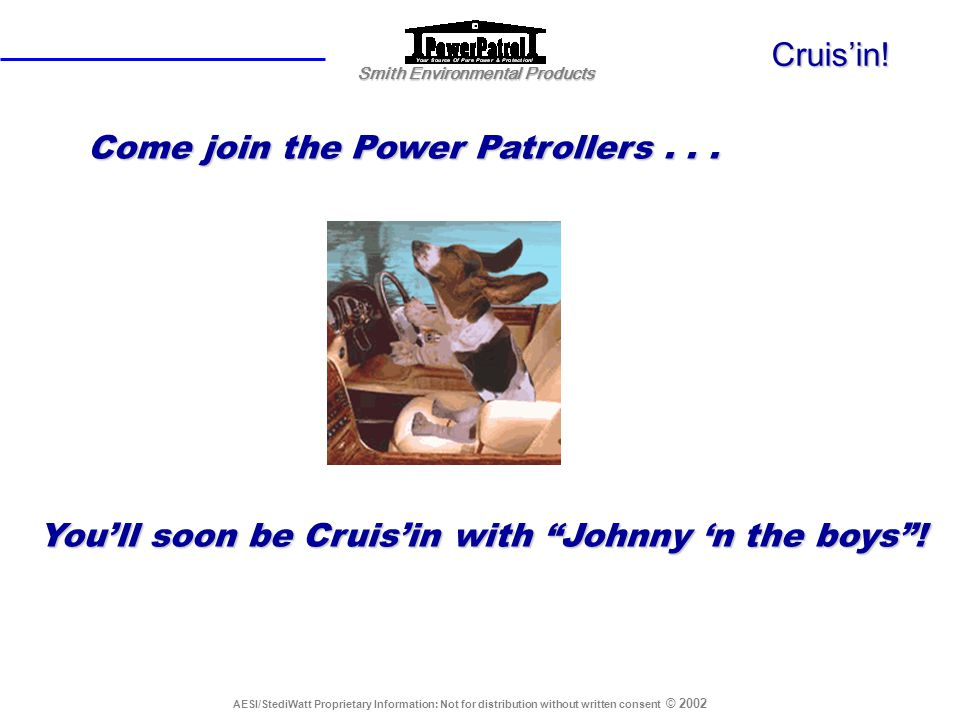 Cruis'in! Come join the Power Patrollers . . . You'll soon be Cruis'in with Johnny 'n the boys !