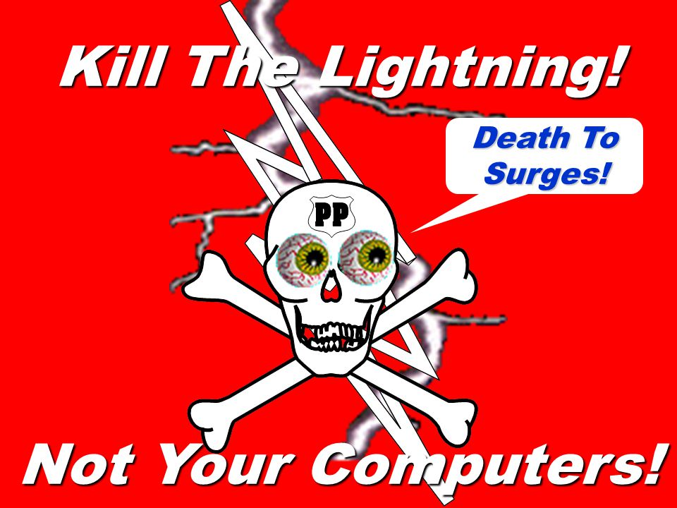 Kill The Lightning! Death To Surges! Not Your Computers!