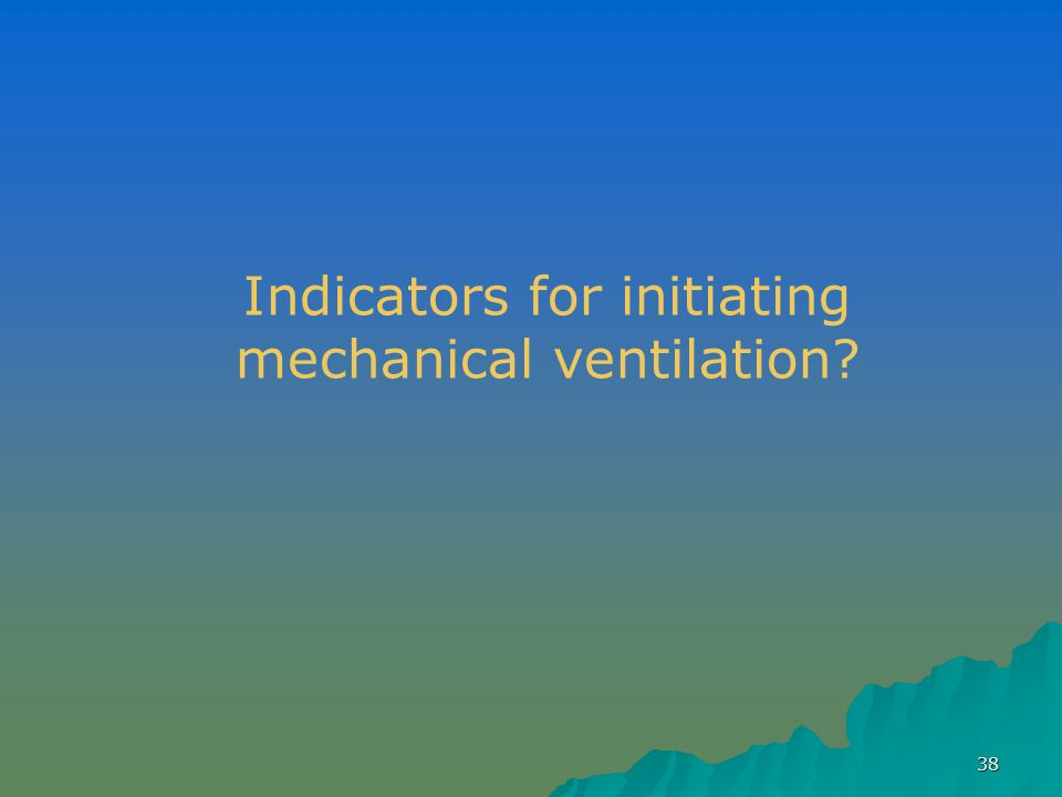 Indicators for initiating mechanical ventilation