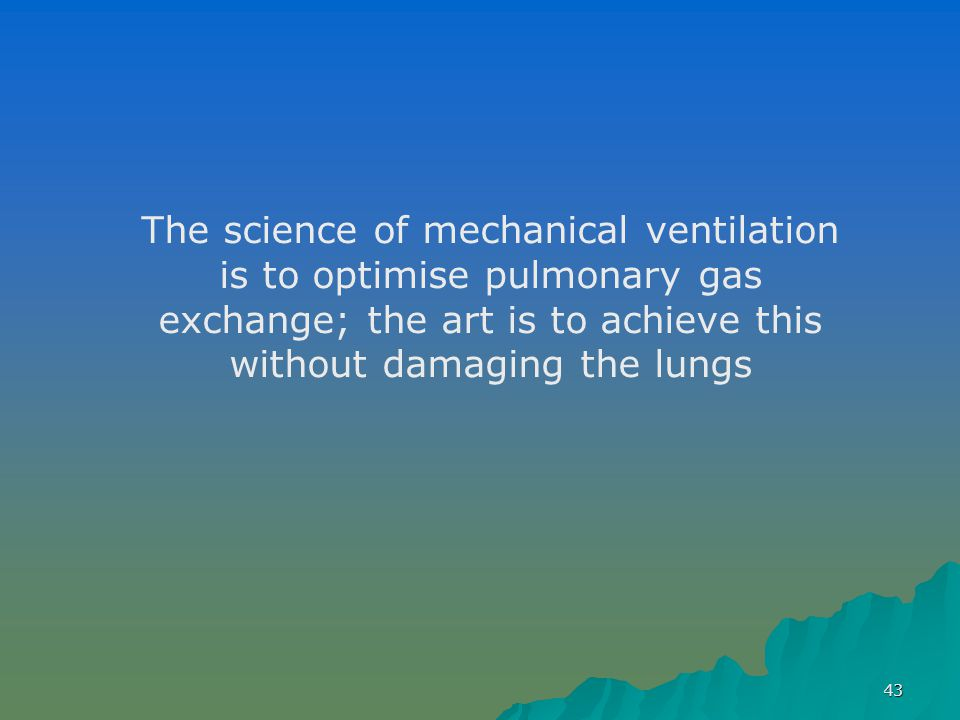 The science of mechanical ventilation is to optimise pulmonary gas exchange; the art is to achieve this without damaging the lungs