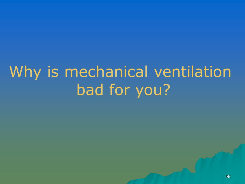 Why is mechanical ventilation