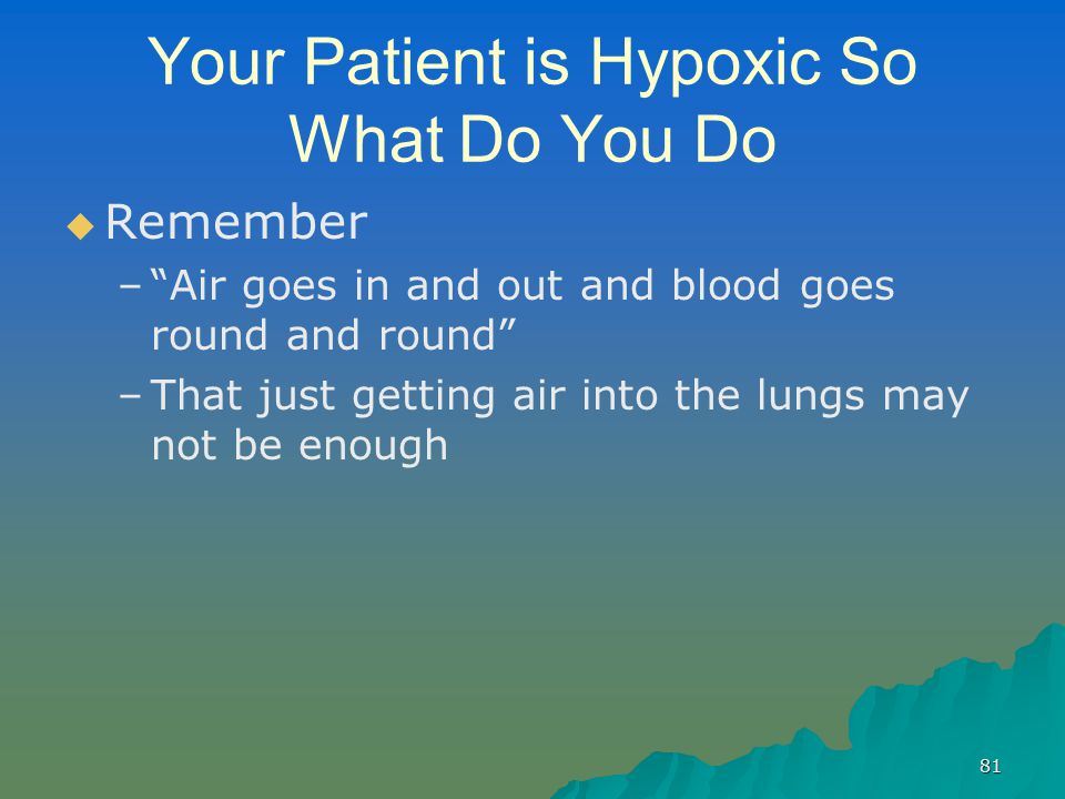 Your Patient is Hypoxic So What Do You Do