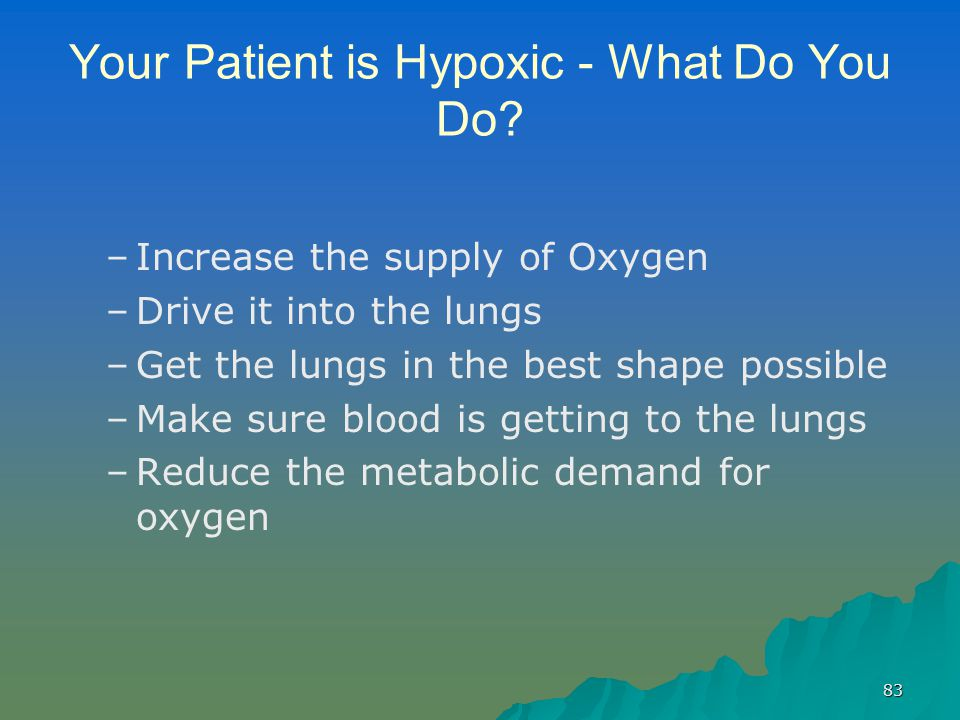 Your Patient is Hypoxic - What Do You Do