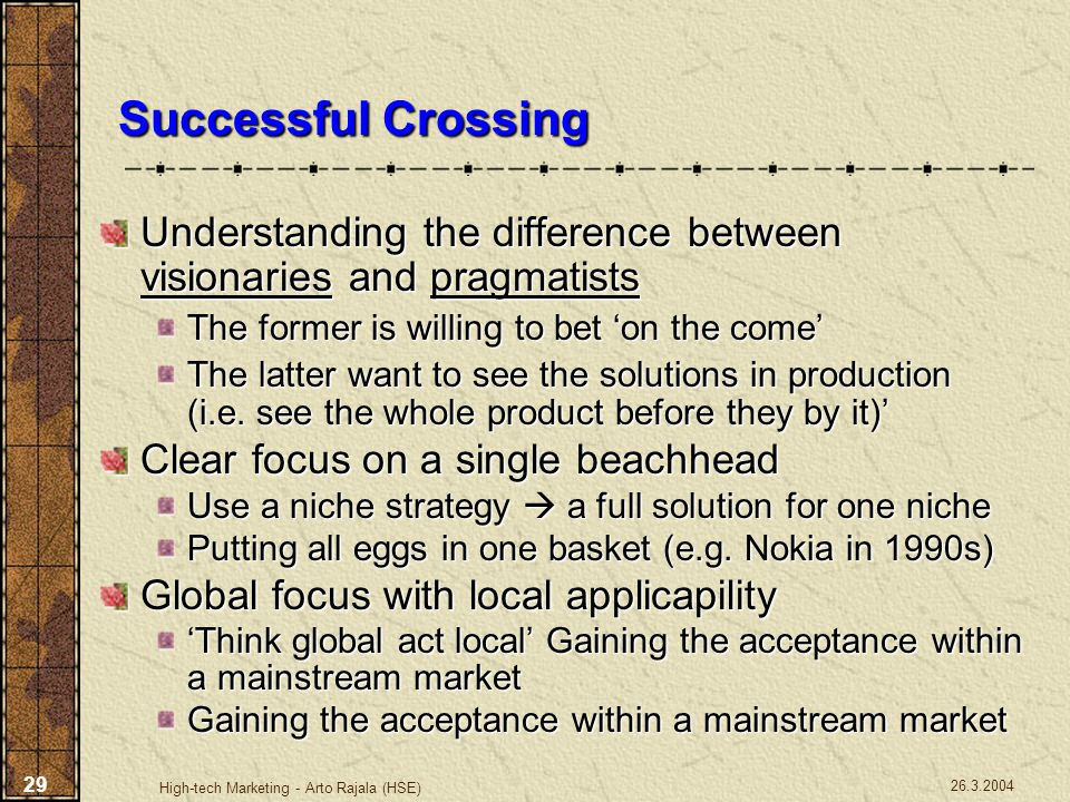 Successful Crossing Understanding the difference between visionaries and pragmatists. The former is willing to bet 'on the come'