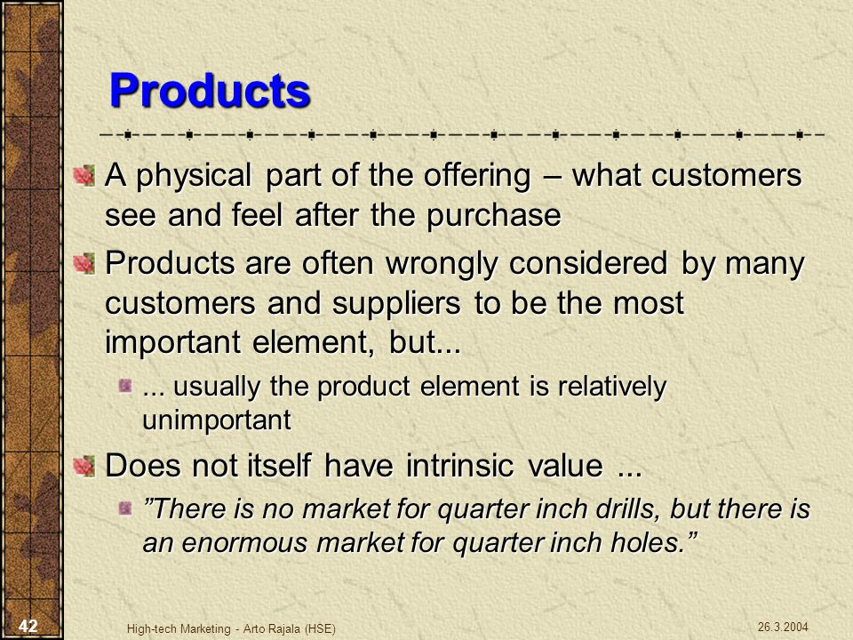 Products A physical part of the offering – what customers see and feel after the purchase.