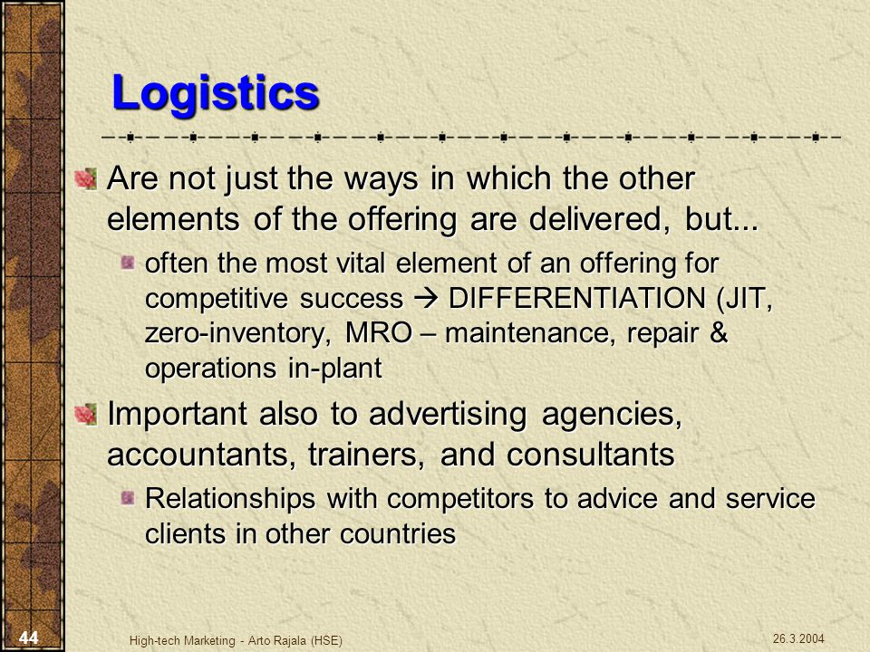 Logistics Are not just the ways in which the other elements of the offering are delivered, but...