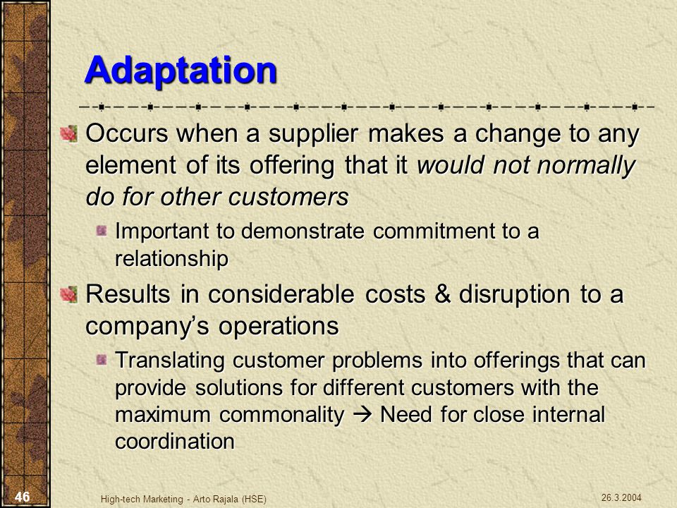 Adaptation Occurs when a supplier makes a change to any element of its offering that it would not normally do for other customers.