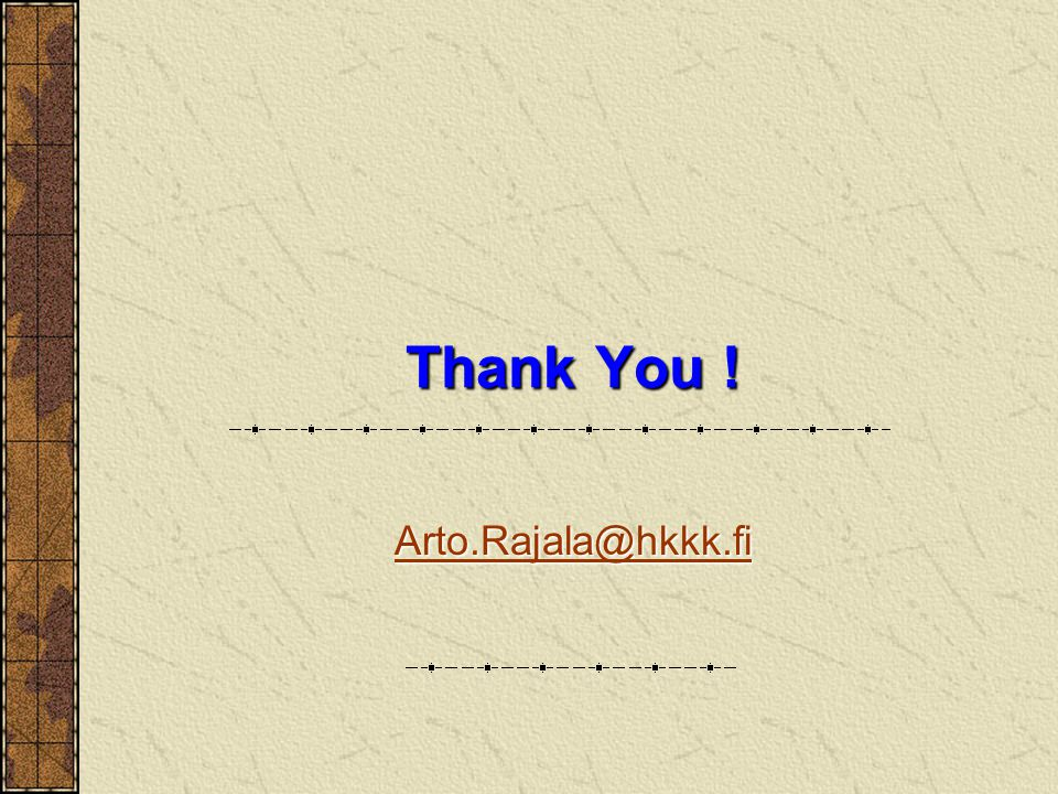 Thank You ! Arto.Rajala@hkkk.fi
