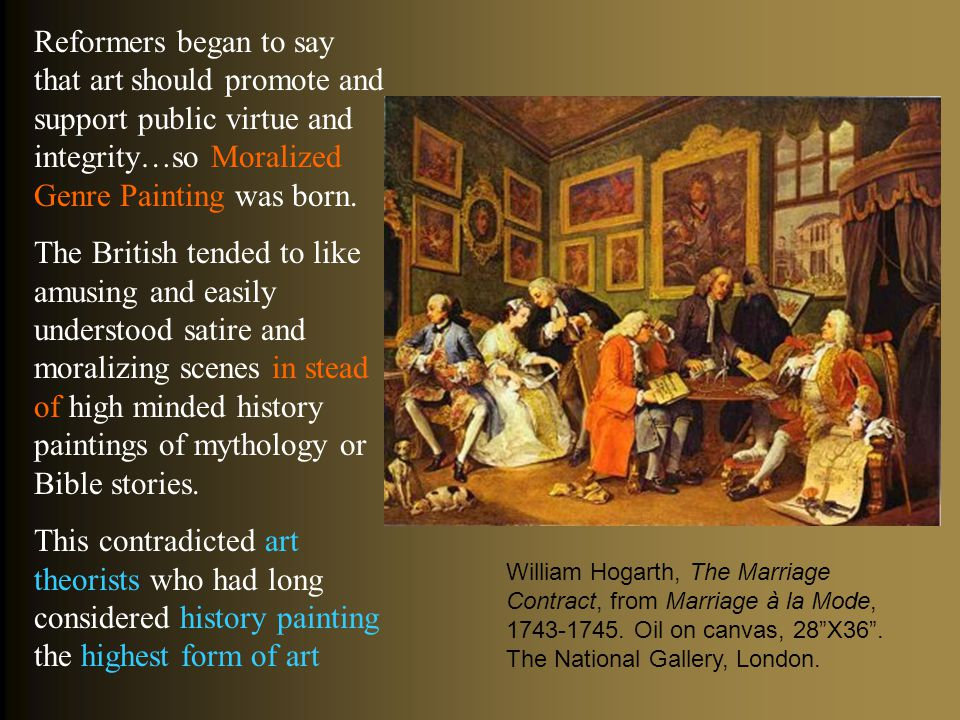 Reformers began to say that art should promote and support public virtue and integrity…so Moralized Genre Painting was born.