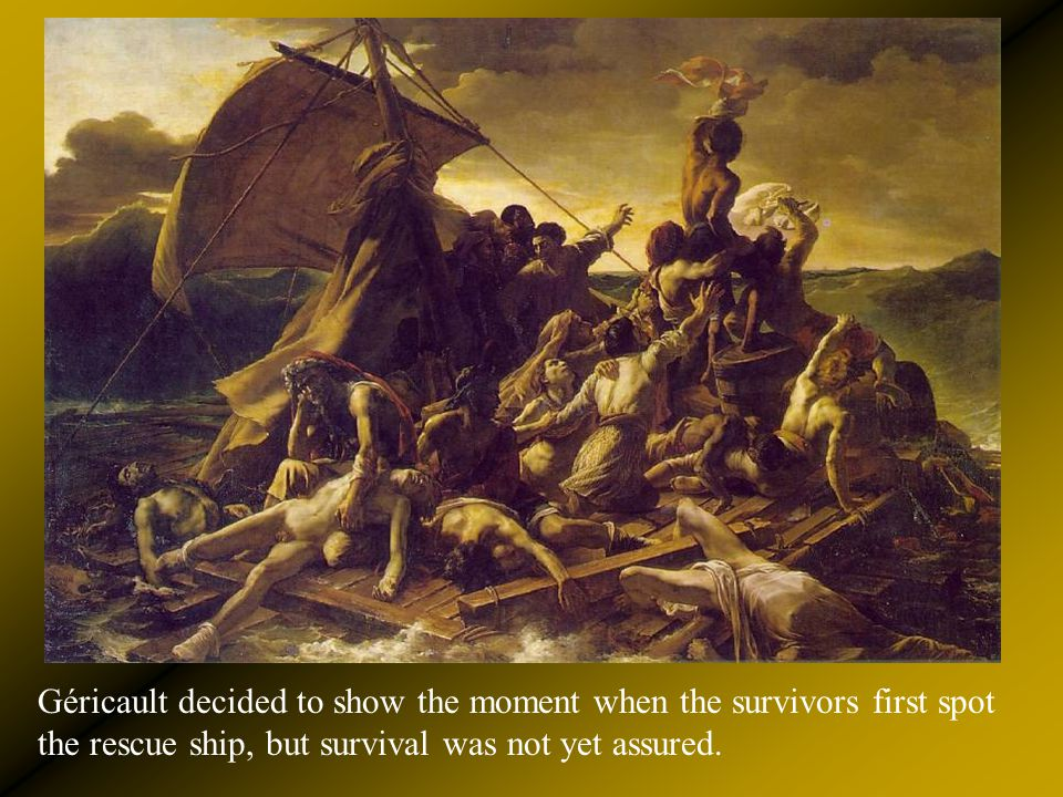 Géricault decided to show the moment when the survivors first spot the rescue ship, but survival was not yet assured.