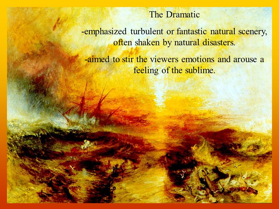 The Dramatic -emphasized turbulent or fantastic natural scenery, often shaken by natural disasters.