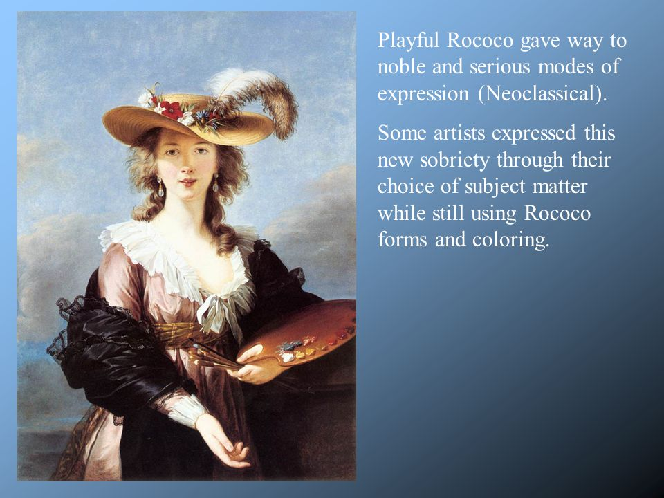 Playful Rococo gave way to noble and serious modes of expression (Neoclassical).