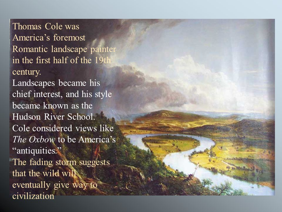 Cole considered views like The Oxbow to be America's antiquities.