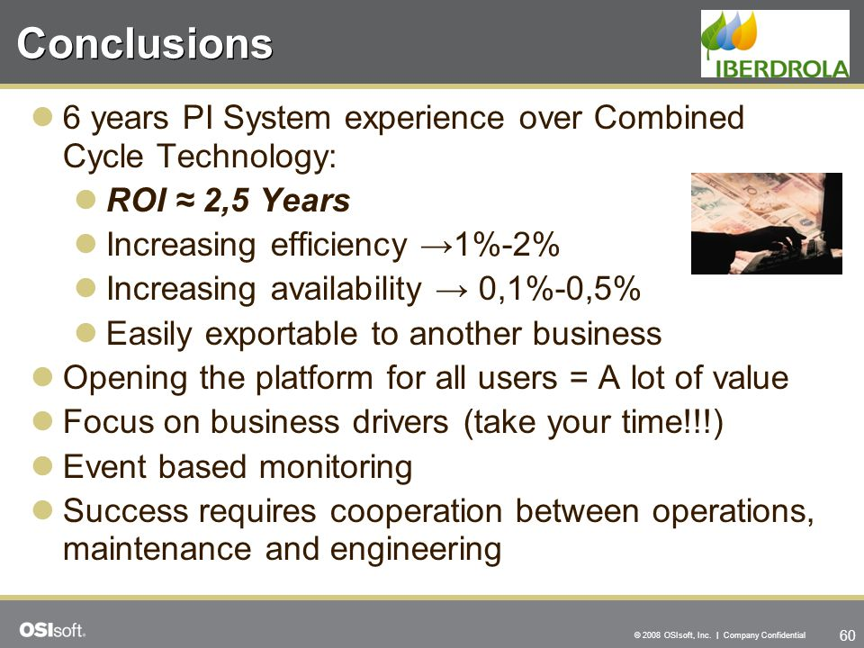 Conclusions 6 years PI System experience over Combined Cycle Technology: ROI ≈ 2,5 Years. Increasing efficiency →1%-2%