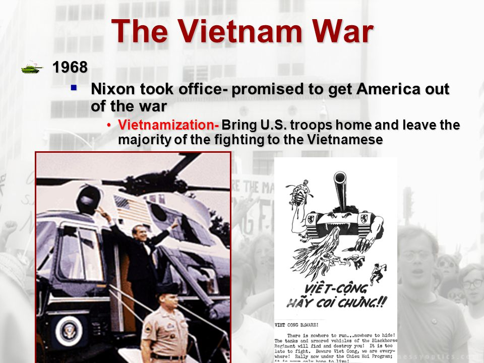 The Vietnam War 1968. Nixon took office- promised to get America out of the war.