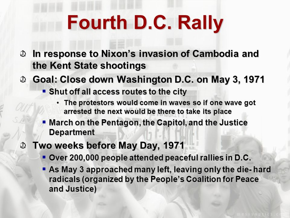 Fourth D.C. Rally In response to Nixon's invasion of Cambodia and the Kent State shootings. Goal: Close down Washington D.C. on May 3, 1971.