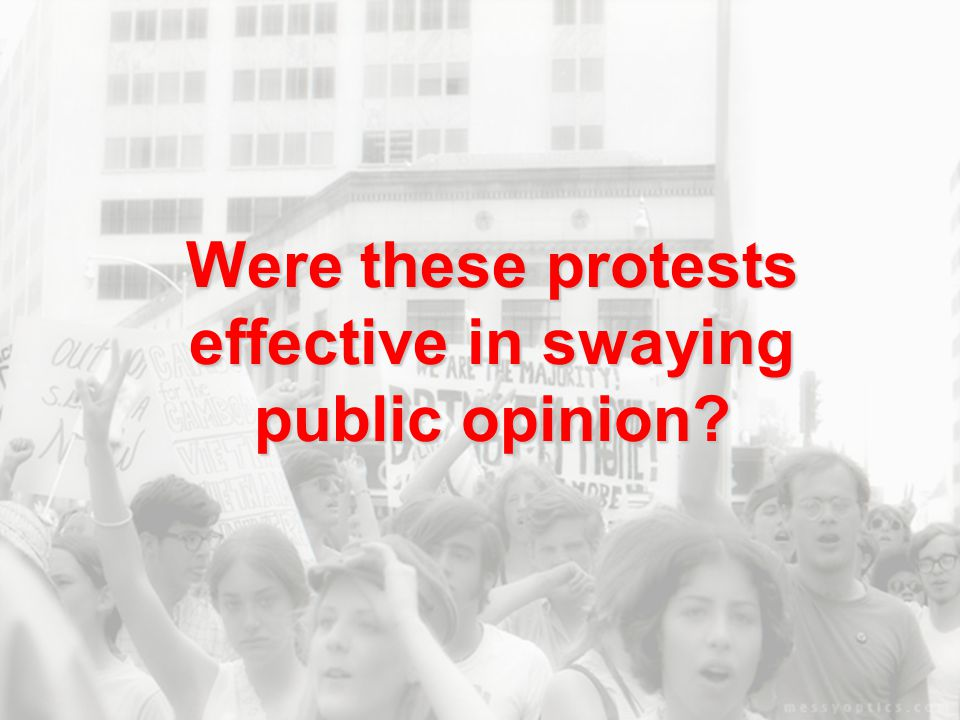 Were these protests effective in swaying public opinion