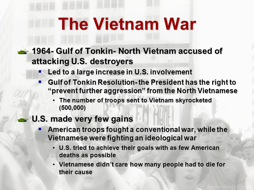 The Vietnam War 1964- Gulf of Tonkin- North Vietnam accused of attacking U.S. destroyers. Led to a large increase in U.S. involvement.