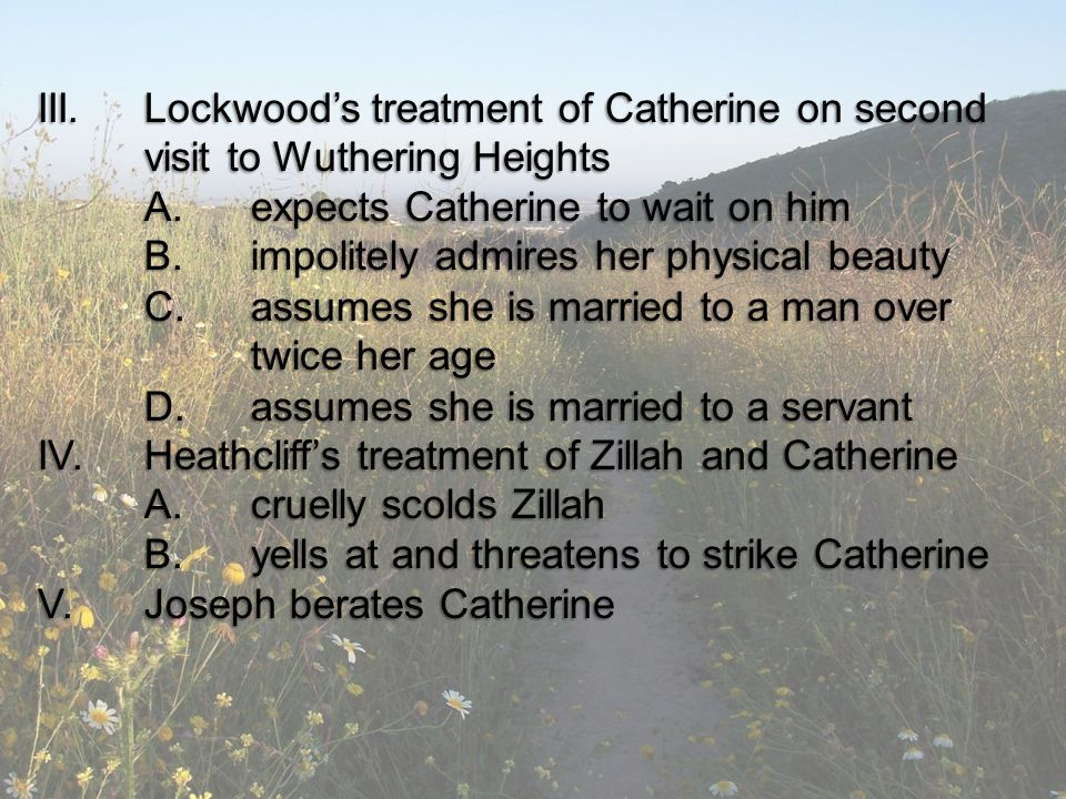 A. expects Catherine to wait on him