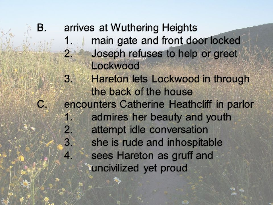 B. arrives at Wuthering Heights 1. main gate and front door locked