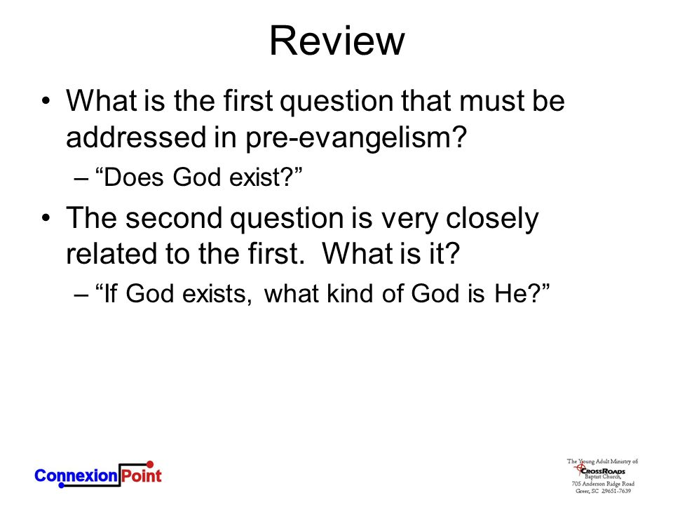 Review What is the first question that must be addressed in pre-evangelism Does God exist