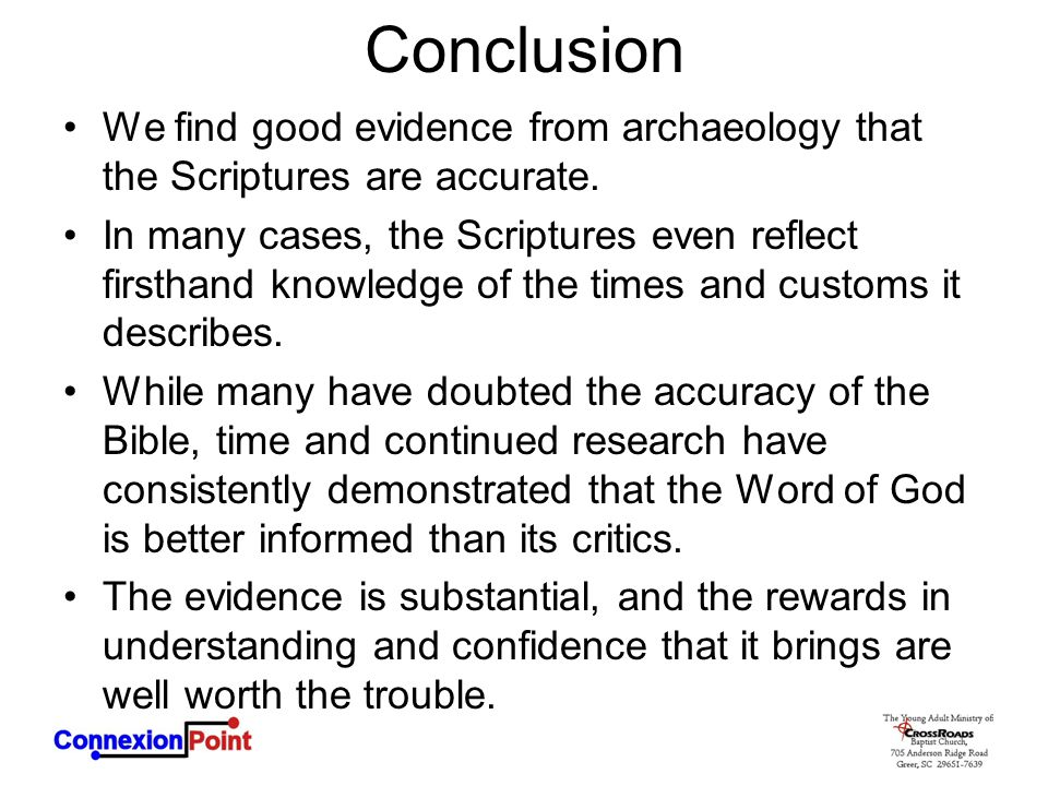 Conclusion We find good evidence from archaeology that the Scriptures are accurate.