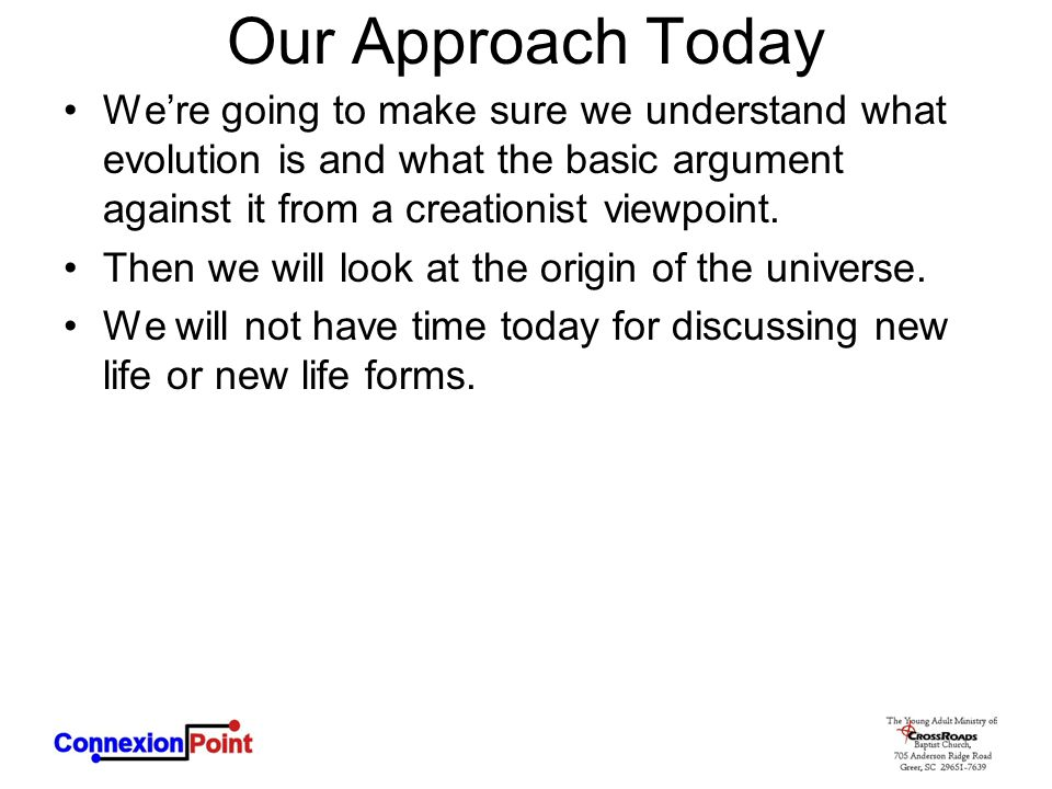 Our Approach Today We're going to make sure we understand what evolution is and what the basic argument against it from a creationist viewpoint.