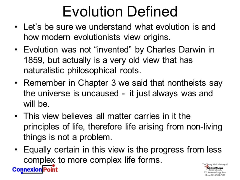 Evolution Defined Let's be sure we understand what evolution is and how modern evolutionists view origins.