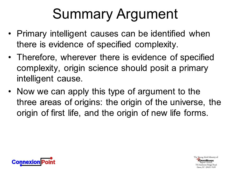 Summary Argument Primary intelligent causes can be identified when there is evidence of specified complexity.