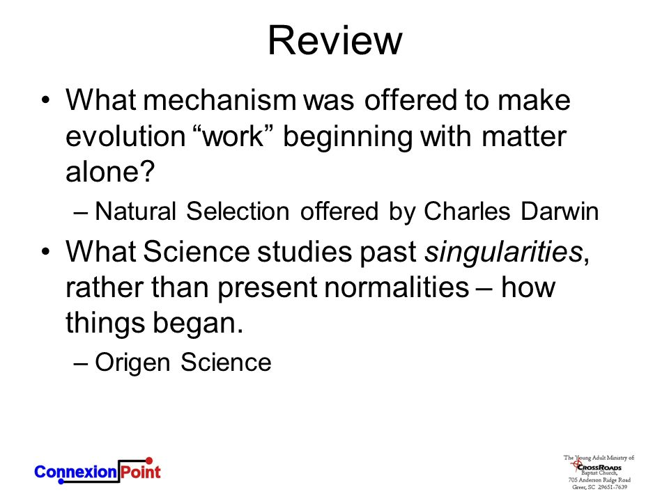 Review What mechanism was offered to make evolution work beginning with matter alone Natural Selection offered by Charles Darwin.