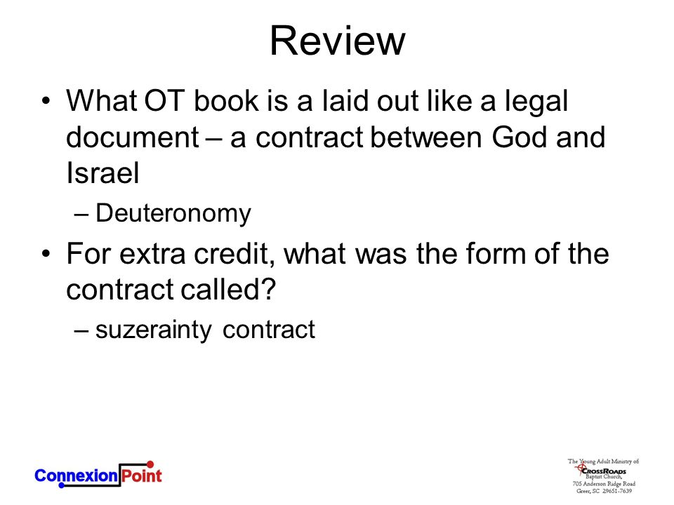 Review What OT book is a laid out like a legal document – a contract between God and Israel. Deuteronomy.