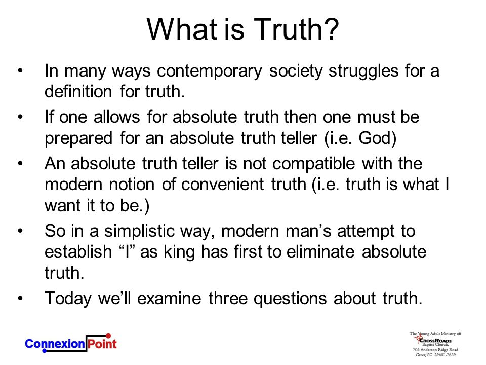 What is Truth In many ways contemporary society struggles for a definition for truth.