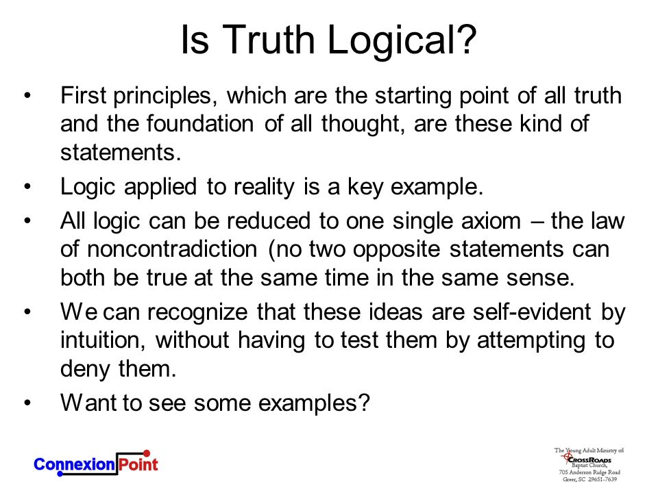 Is Truth Logical First principles, which are the starting point of all truth and the foundation of all thought, are these kind of statements.