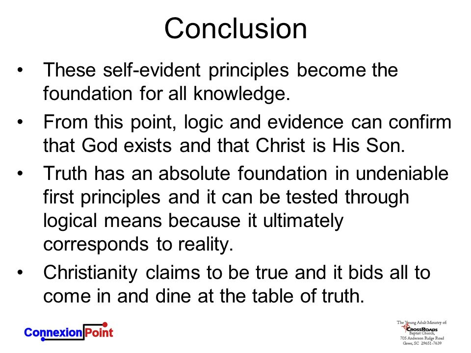 Conclusion These self-evident principles become the foundation for all knowledge.