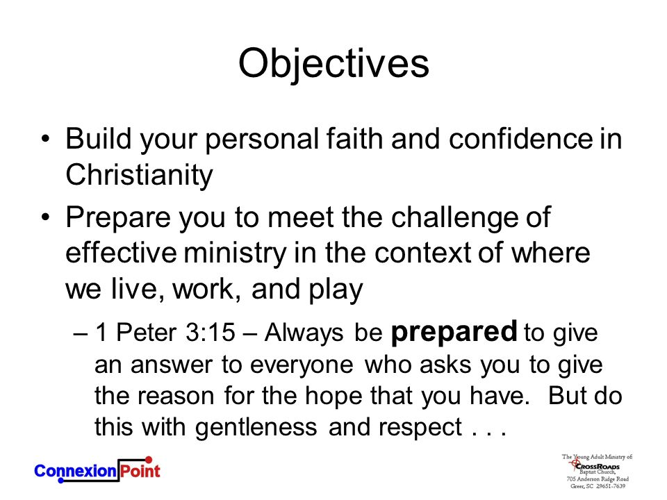 Objectives Build your personal faith and confidence in Christianity