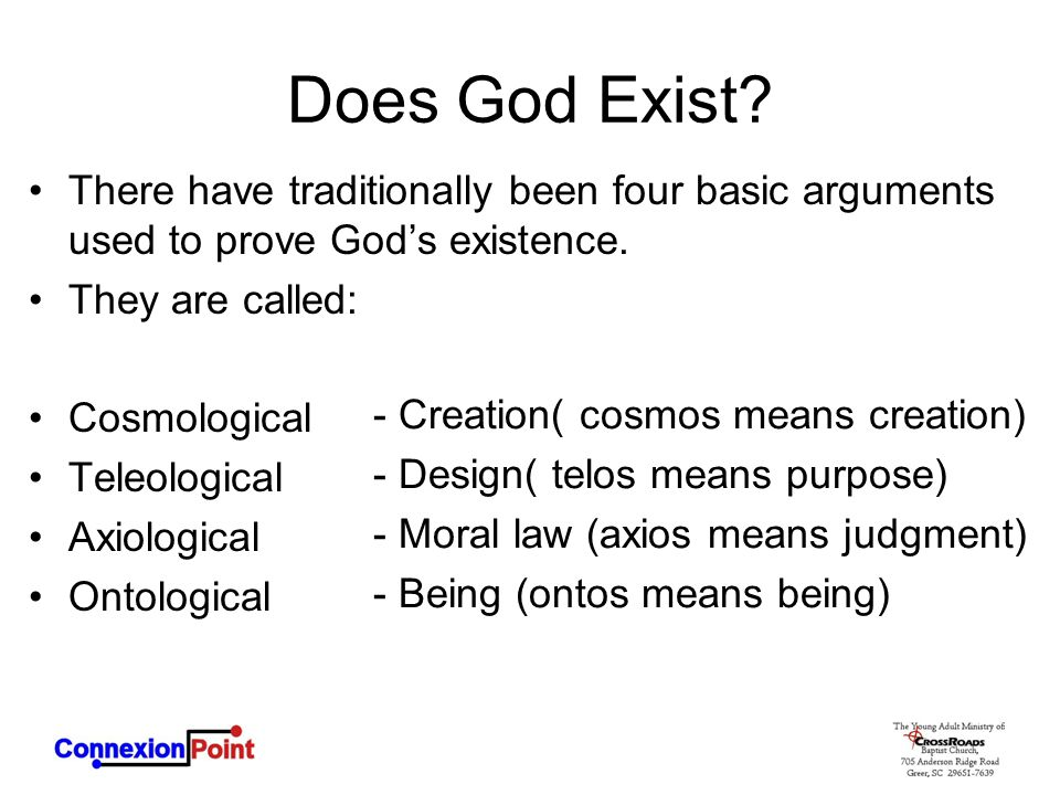 Does God Exist There have traditionally been four basic arguments used to prove God's existence. They are called: