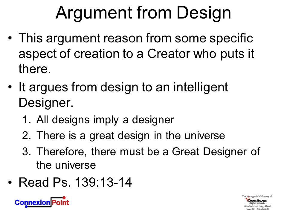 Argument from Design This argument reason from some specific aspect of creation to a Creator who puts it there.