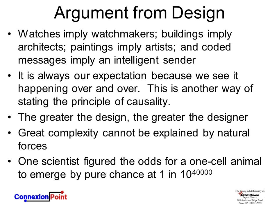 Argument from Design Watches imply watchmakers; buildings imply architects; paintings imply artists; and coded messages imply an intelligent sender.