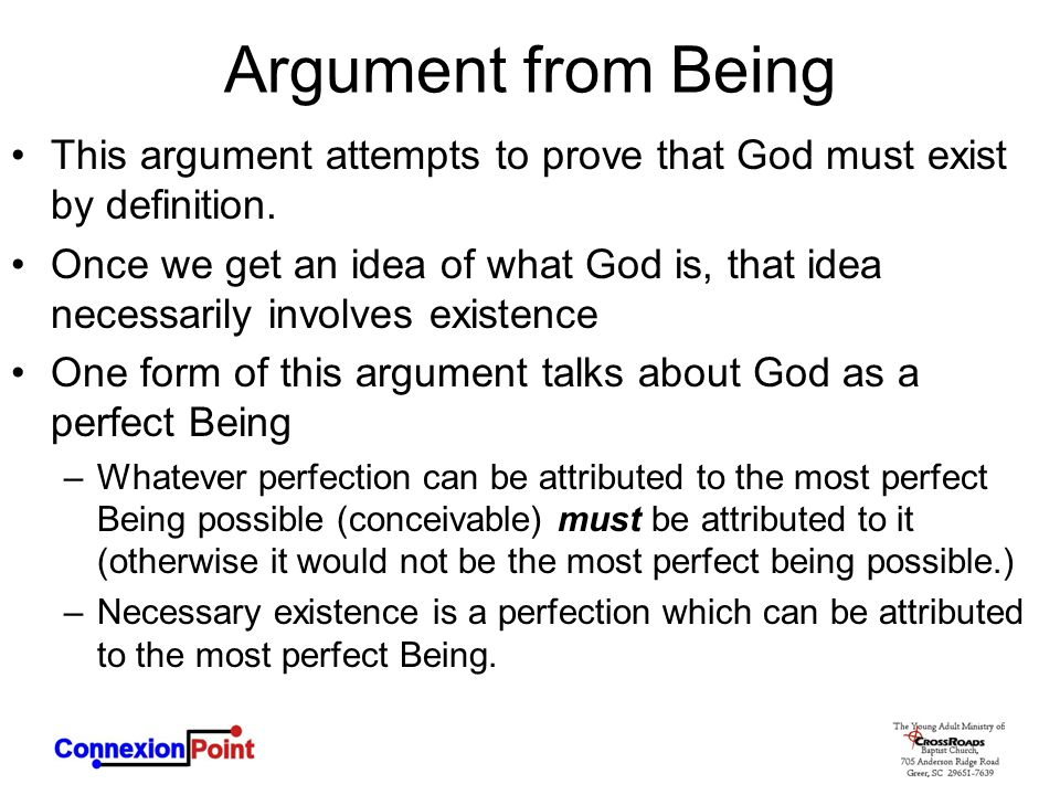 Argument from Being This argument attempts to prove that God must exist by definition.