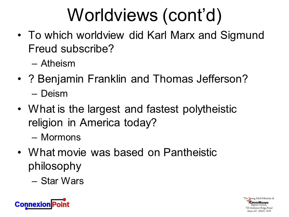 Worldviews (cont'd) To which worldview did Karl Marx and Sigmund Freud subscribe Atheism. Benjamin Franklin and Thomas Jefferson