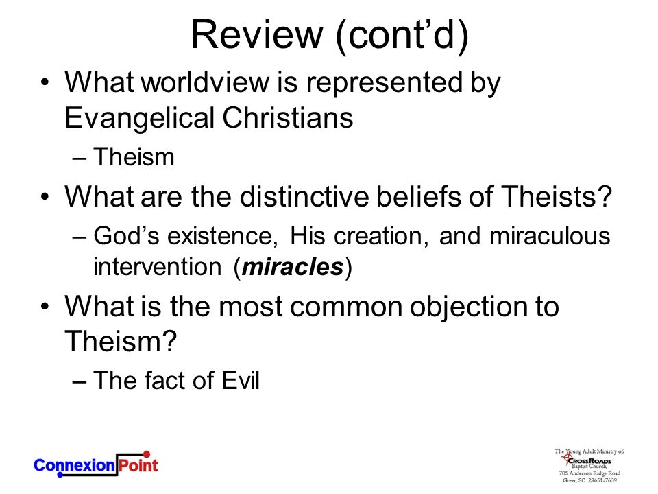 Review (cont'd) What worldview is represented by Evangelical Christians. Theism. What are the distinctive beliefs of Theists