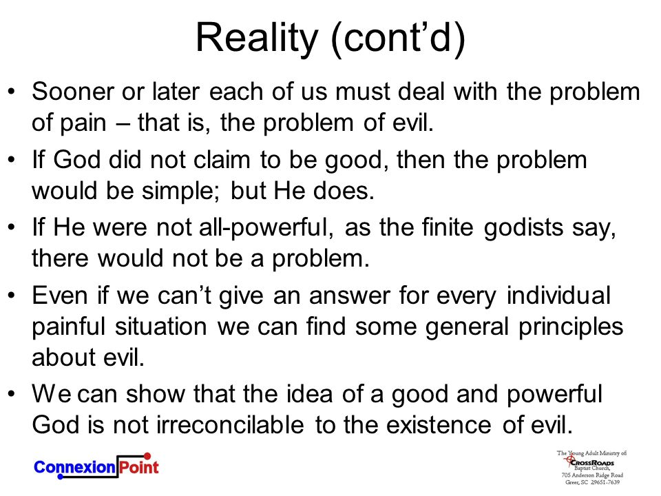 Reality (cont'd) Sooner or later each of us must deal with the problem of pain – that is, the problem of evil.