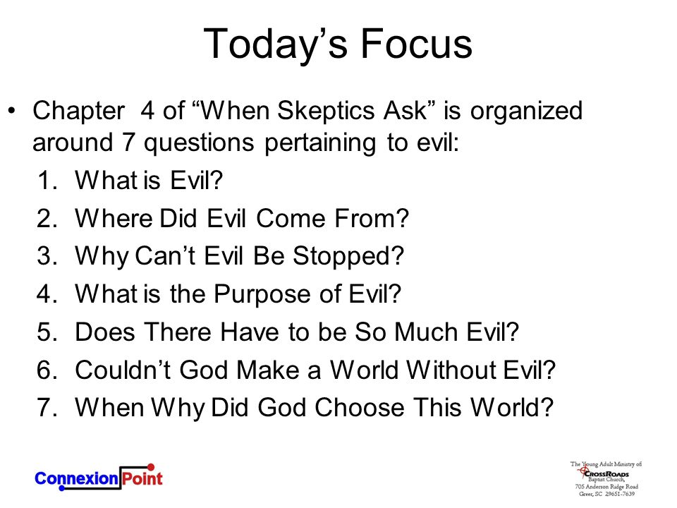 Today's Focus Chapter 4 of When Skeptics Ask is organized around 7 questions pertaining to evil: