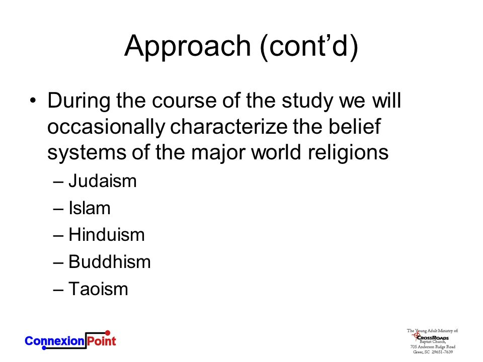 Approach (cont'd) During the course of the study we will occasionally characterize the belief systems of the major world religions.