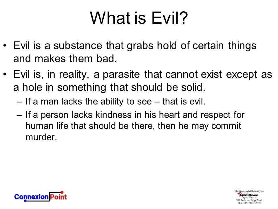 What is Evil Evil is a substance that grabs hold of certain things and makes them bad.