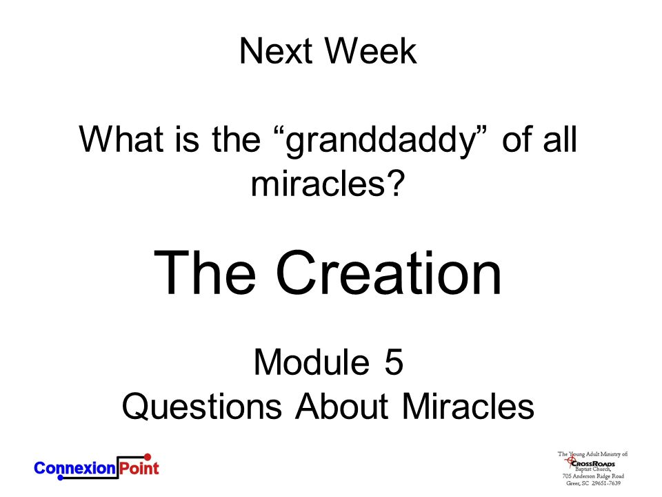 The Creation Next Week What is the granddaddy of all miracles