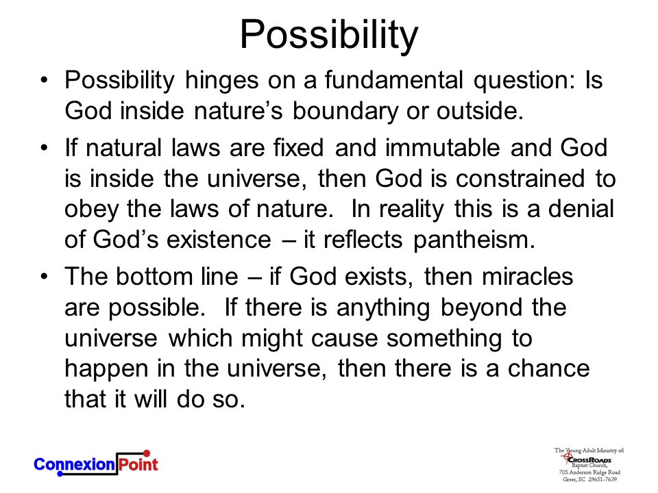 Possibility Possibility hinges on a fundamental question: Is God inside nature's boundary or outside.