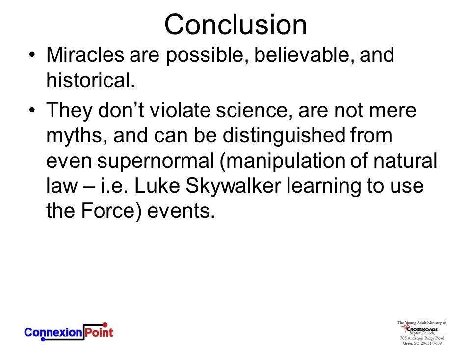 Conclusion Miracles are possible, believable, and historical.