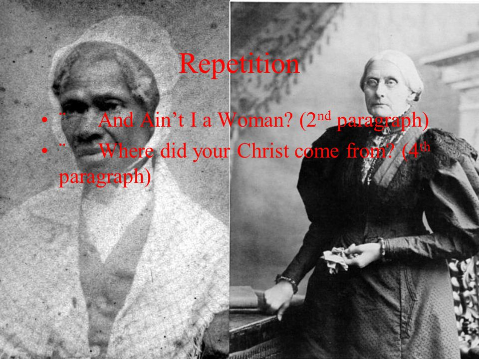 Repetition ¨ And Ain't I a Woman (2nd paragraph)